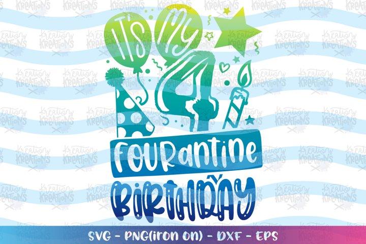 Birthday svg Its my Fourantine Birthday - stay home 4 year