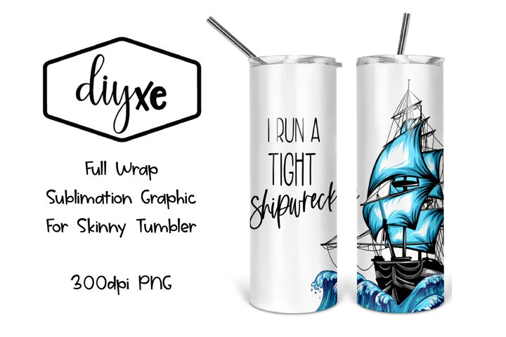 I Run A Tight Shipwreck - Sublimation Skinny Tumbler