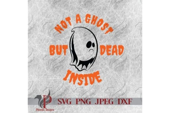 Halloween SVG, Funny Halloween, Not a Ghost But Dead Inside