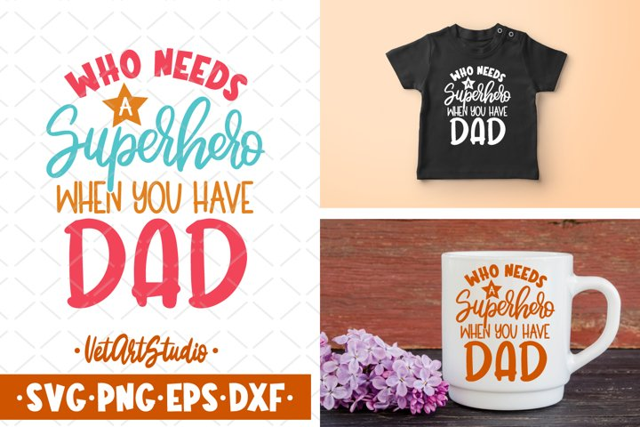 Who needs a superhero when you have dad svg, Kids design svg