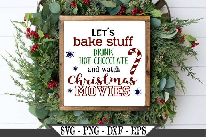 Lets Bake Stuff And Watch Christmas Movies SVG Design