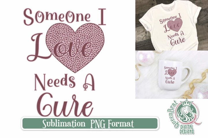 Someone I Love Needs A Cure BCA Sublimation