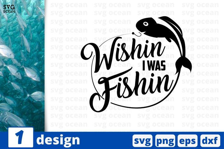 Wishin I was Fishin SVG cut file | Funny fishing quote