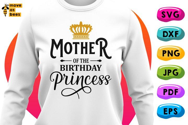 Mother Of The Birthday Princess Svg, B-day Girls Mom Shirt