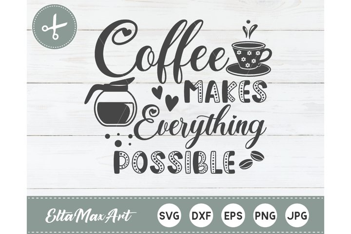Coffee makes everything possible SVG, Coffee SVG, Coffee