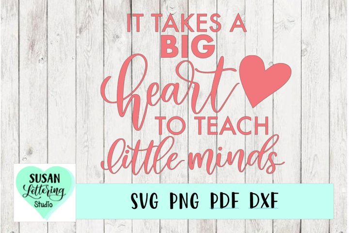 It Takes A Big Heart To Teach Little Minds Hand lettered SVG