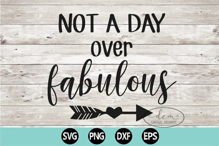 Not a Day Over Fabulous SVG, PNG, DXF, EPS
