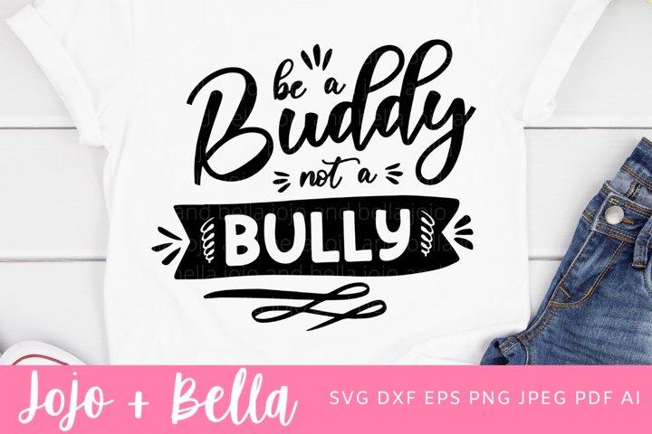 Be A Buddy Not A Bully SVG - Kindness SVG