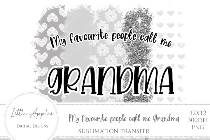 My Favourite People Call Me Grandma - Sublimation transfer