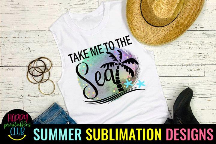 Take Me to Sea Sublimation Design-Summer Sublimation PNG