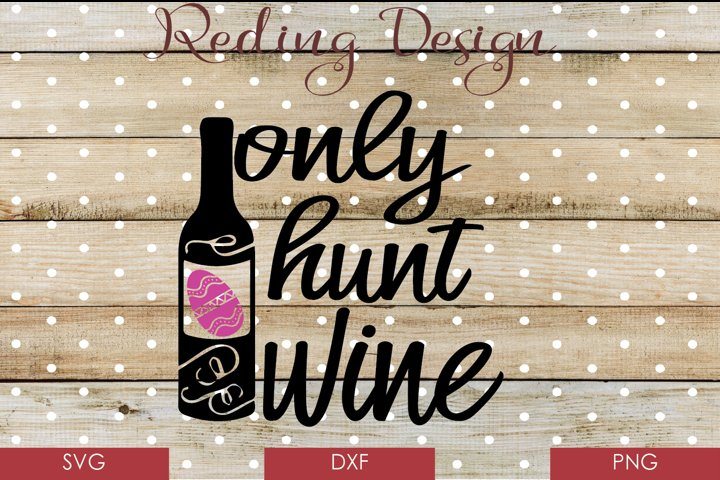 Only Hunt Wine SVG DXF PNG Digital Cut Files