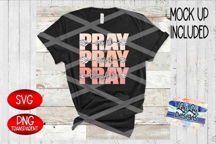 Pray on It - Pray Over it - Pray Pray Pray SVG Sublimation