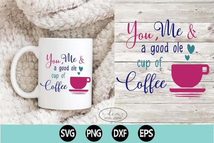 You, Me & a good ole cup of Coffee SVG PNG DXF EPS