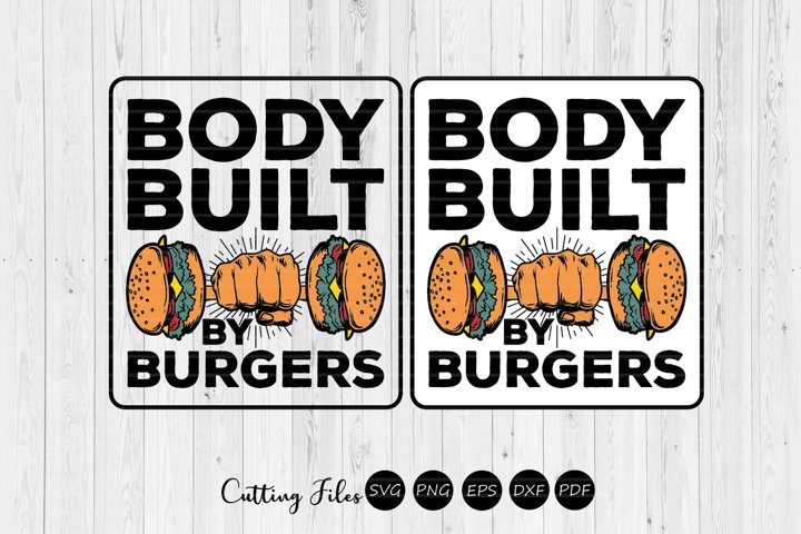 Body built by burgers | BBQ | Summer | SVG Cut File