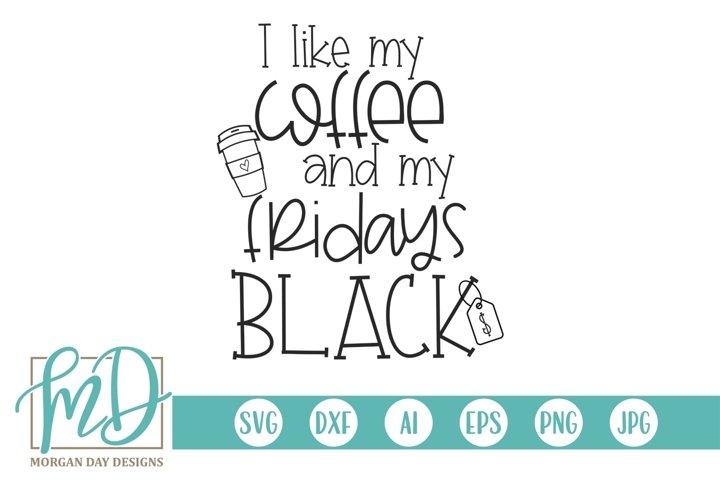 I Like My Coffee And My Fridays Black - Black Friday SVG