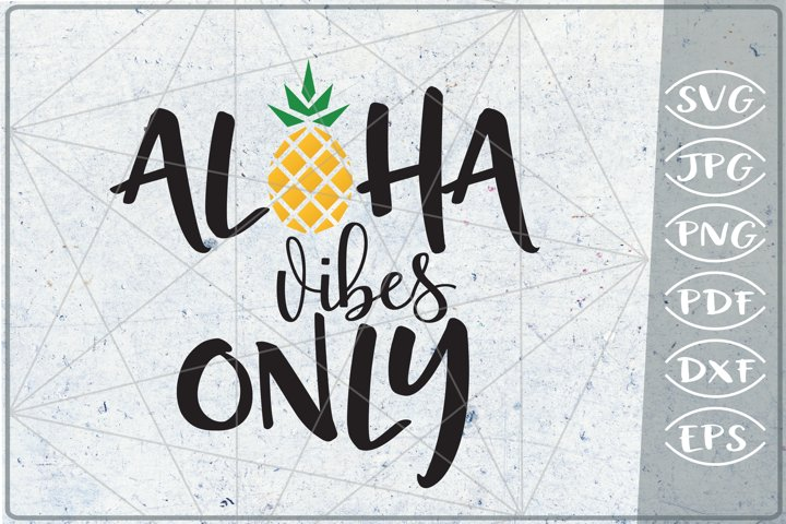 Aloha vibes only SVG Cutting File - Summer SVG Cutting