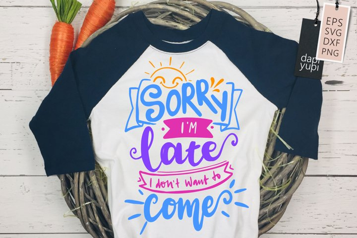 Sorry Im Late I Dont Want To Come Lettering Quotes