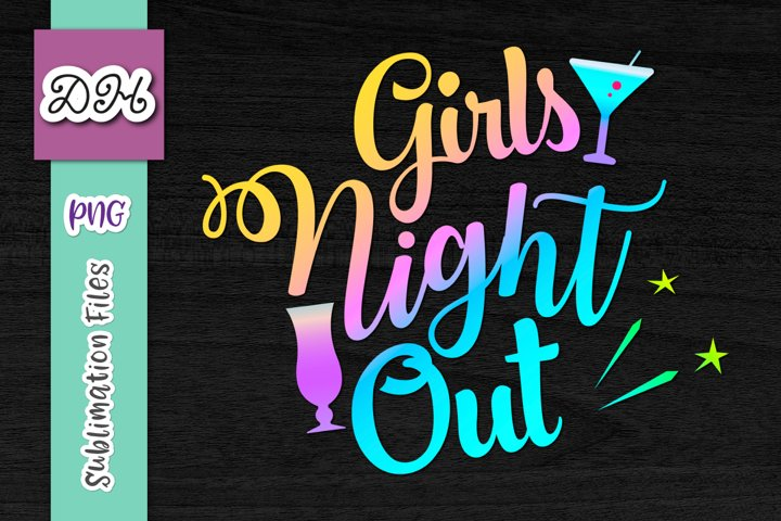 Girls Night Out Sign Sublimation Print File PNG