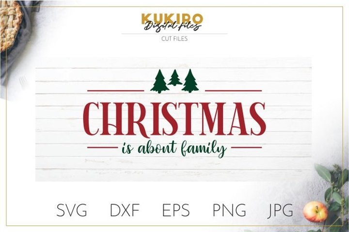 Christmas is about Family - Farmhouse Christmas Signs SVG