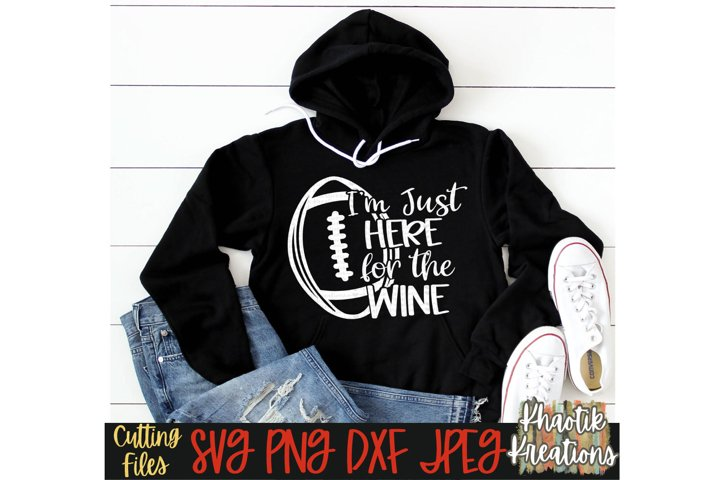Im just here for the Wine Svg, Football Svg, Wine Svg