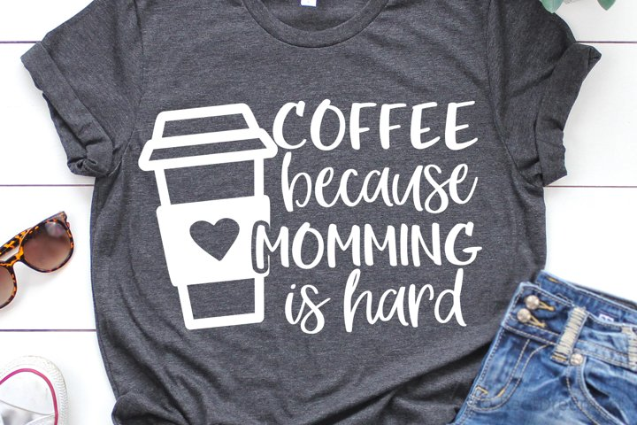 Coffee because Momming Is Hard SVG, DXF, PNG, EPS