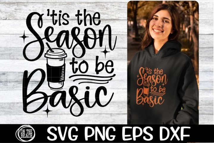 SVG - Tis The Season To Be Basic - SVG PNG EPS DXF