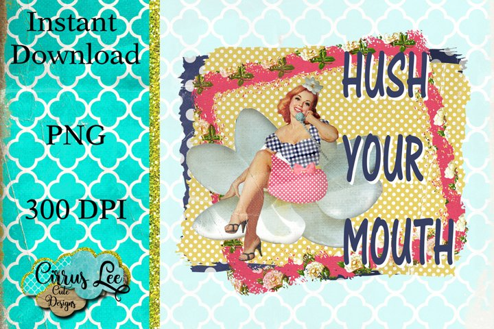 Hush Your Mouth Sublimation Design