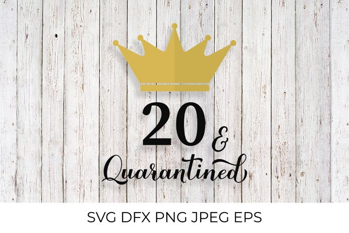 20 and Quarantined. Funny 20th Birthday quote SVG cut file