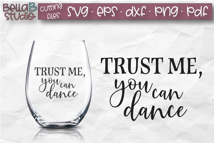 Trust Me You Can Dance SVG File, Wine Glass SVG