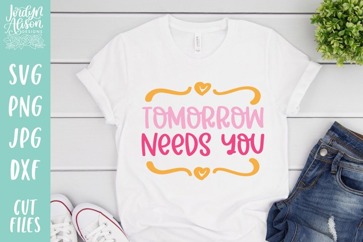 Tomorrow Needs You, Positive Vibes SVG Cut File
