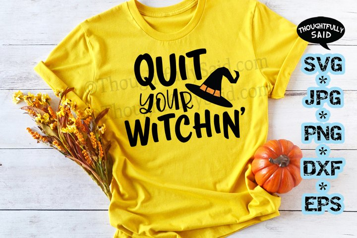 Quit Your Witchin SVG cut file JPG PNG DXF EPS, Halloween