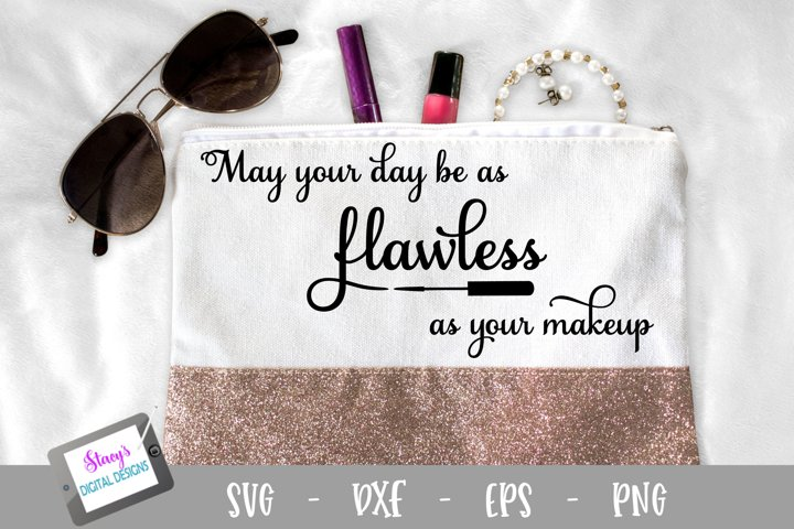 May your day be as flawless as your makeup SVG - Makeup bag