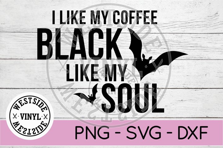COFFEE SVG FILES - BLACK LIKE MY SOUL COFFEE SVG FILE