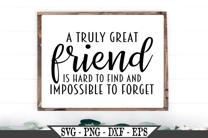 A Truly Great Friend Is Hard To Find And Impossible SVG