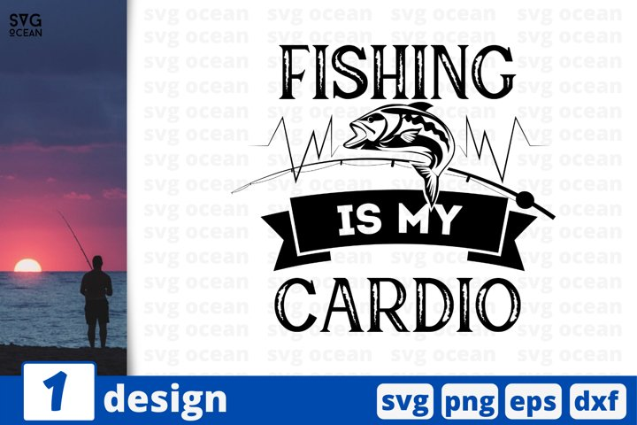 Fishing is my Cardio SVG cut file | Funny fishing quote