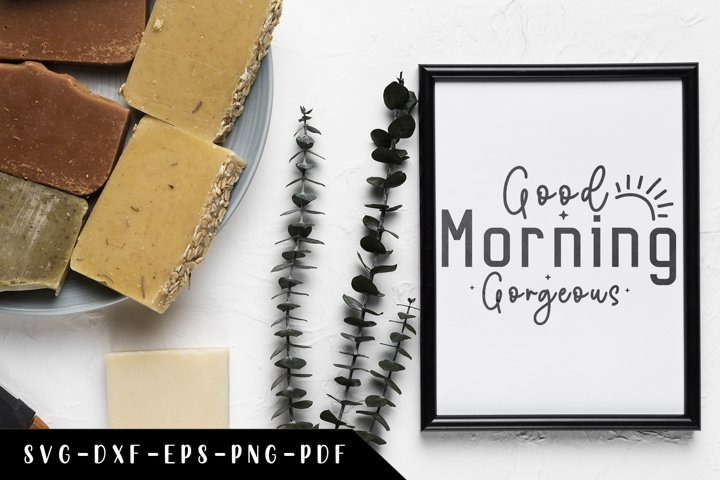 Good Morning Gorgeous SVG, Funny Bathroom Quotes SVG