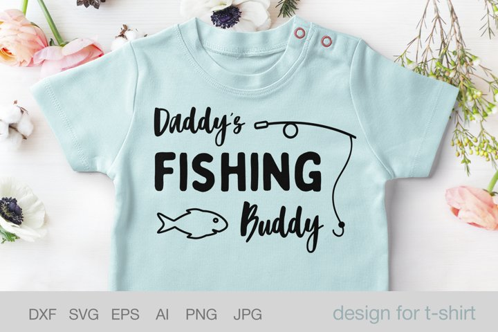 Daddys Fishing Buddy, Funny Baby shirt design, Fathers day