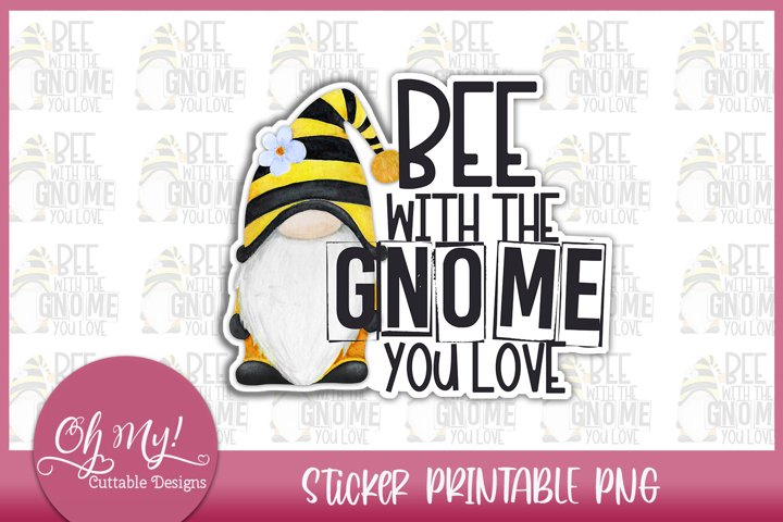 Bee With The Gnome You Love Sticker Printable PNG