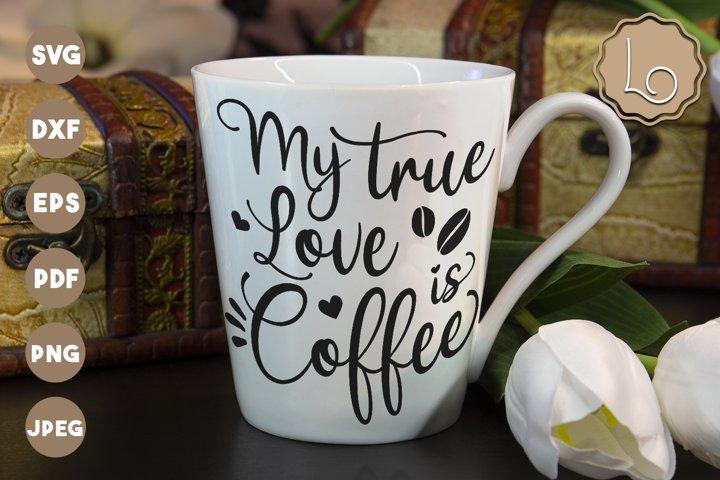 My True Love is Coffee SVG