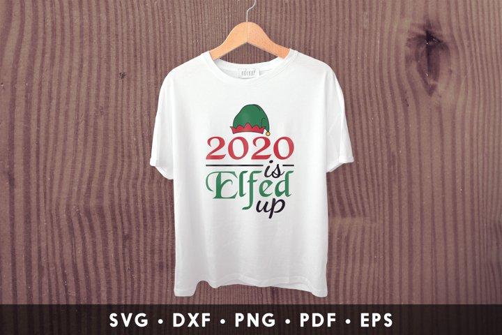 2020 Is Elfed Up, ELF SVG, Christmas ELF SVG Cut File