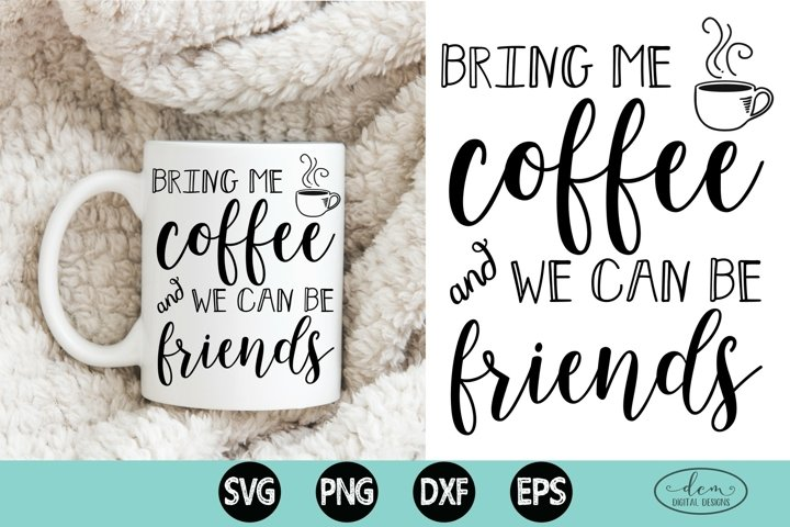 Funny Coffee SVG, Coffee tshirt design, Bring me coffee svg