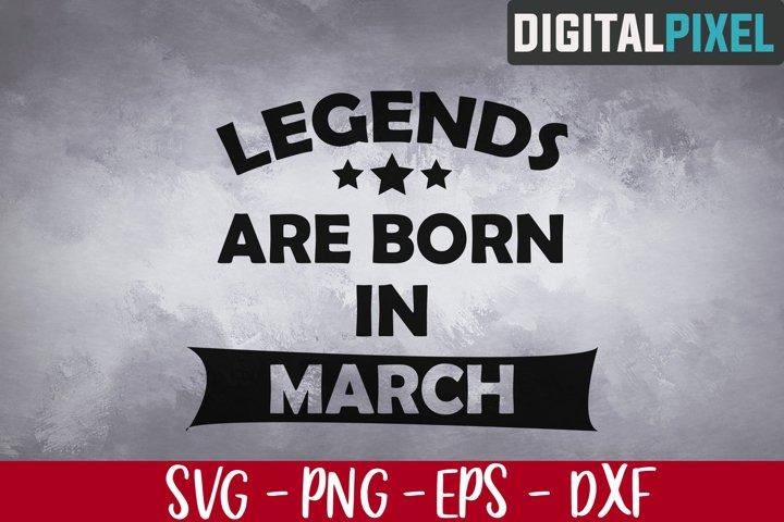 Legends Are Born in March Svg, Birthday Svg, March Birthday