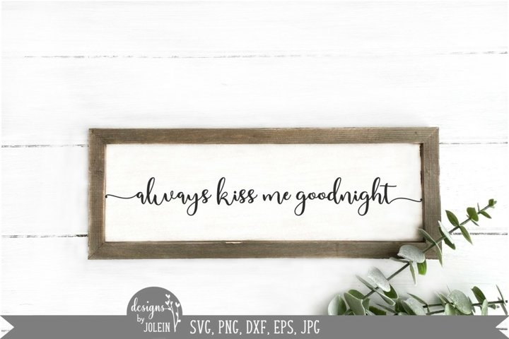 Always kiss me goodnight svg, Farmhouse svg, flourish
