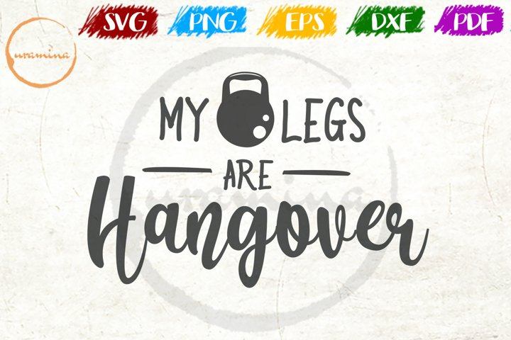 My Legs Are Hangover Sport Quote Art