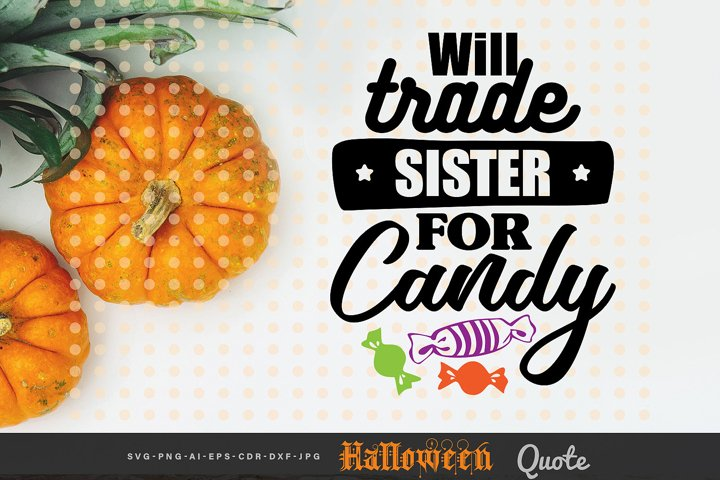 Will Trade Sister for Candy - Halloween Quote