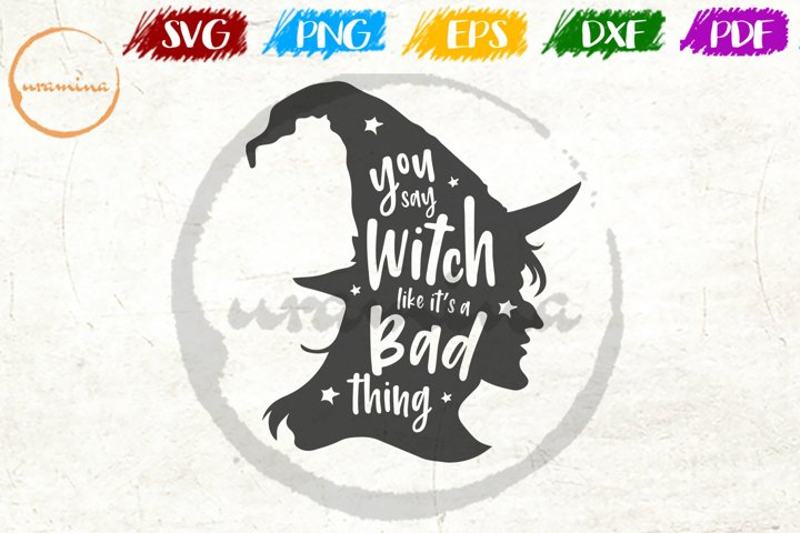 You Say Witch Like Its A Bad Thing Halloween Quote Art
