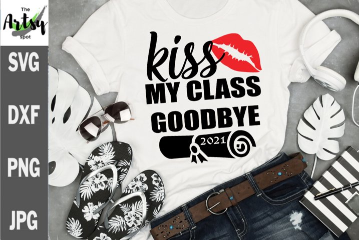 Kiss my class Goodbye Senior 2021, Graduation 2021 svg