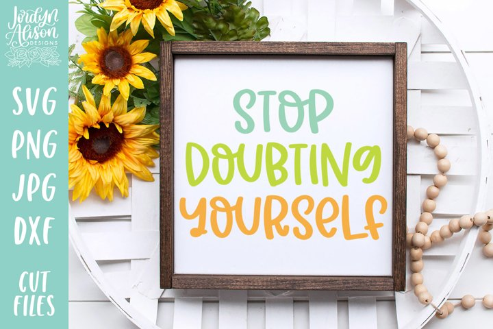 Stop Doubting Yourself, Positive Vibes SVG Cut File