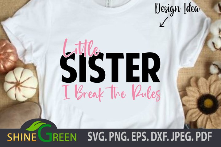 Family SVG - Little Sister - I Break the Rules Quote PNG EPS