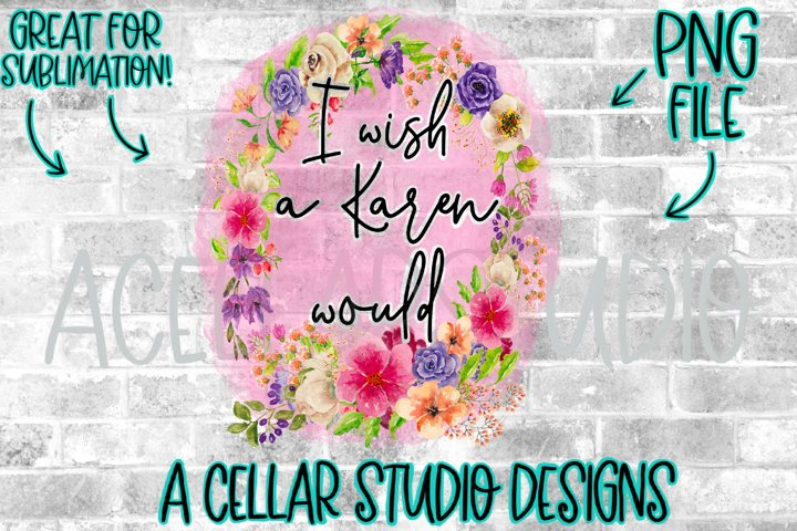 I wish a Karen would,Funny watercolor flower Design-PNG file